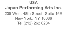 USA Japan Performing Arts Inc. 235 West 48th Street, Suite 16E New York, NY 10036 Tel (212) 262 0234 Email info@japanperformingarts.org